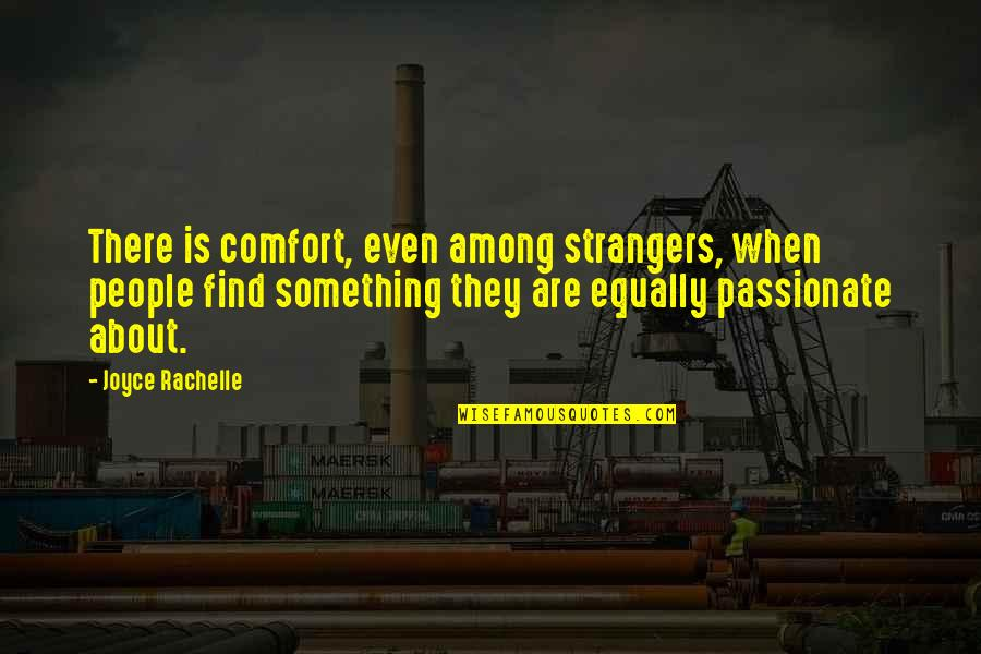 Likes And Dislikes Quotes By Joyce Rachelle: There is comfort, even among strangers, when people