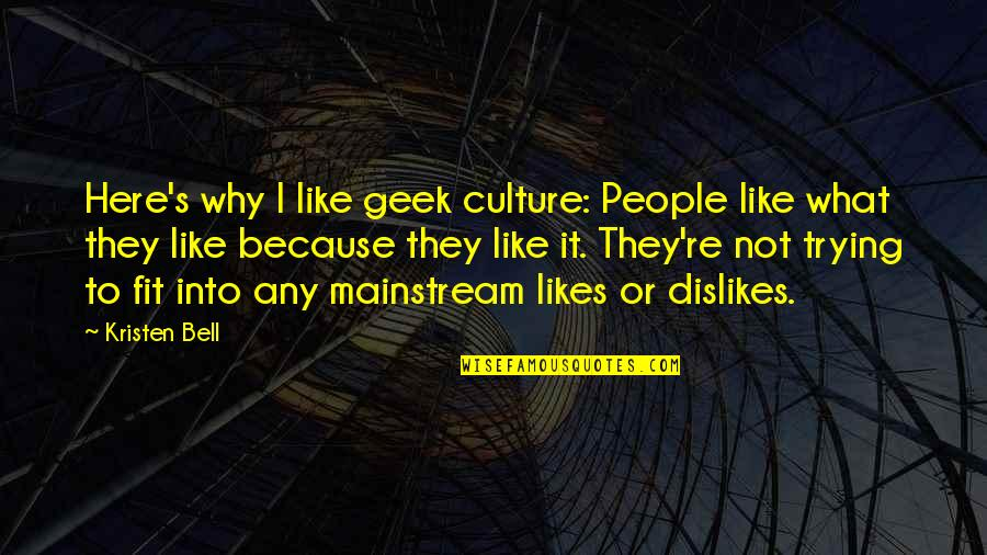 Likes And Dislikes Quotes By Kristen Bell: Here's why I like geek culture: People like