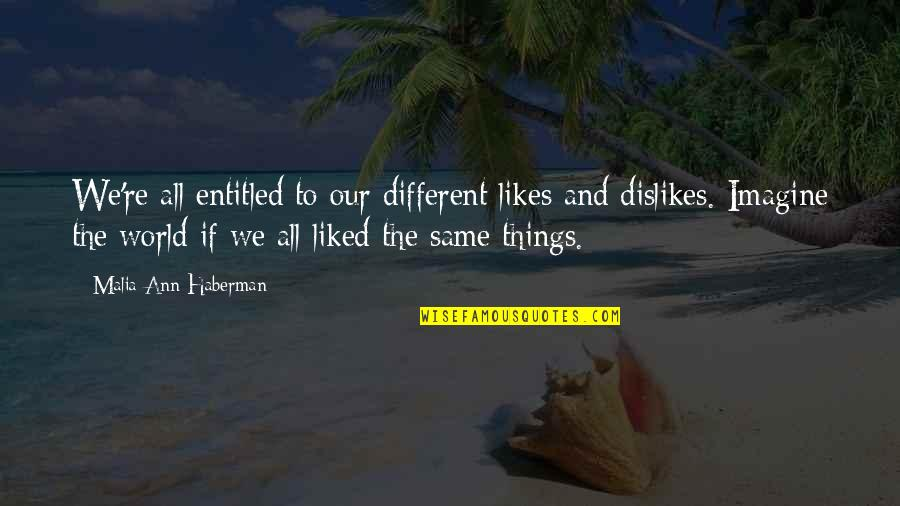 Likes And Dislikes Quotes By Malia Ann Haberman: We're all entitled to our different likes and