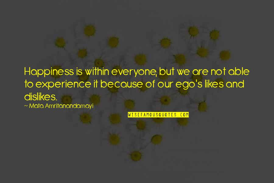 Likes And Dislikes Quotes By Mata Amritanandamayi: Happiness is within everyone, but we are not