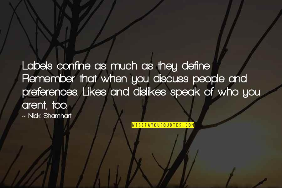 Likes And Dislikes Quotes By Nick Shamhart: Labels confine as much as they define. Remember