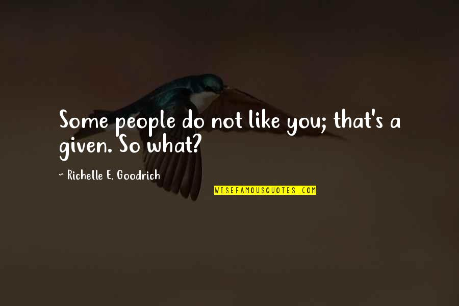Likes And Dislikes Quotes By Richelle E. Goodrich: Some people do not like you; that's a