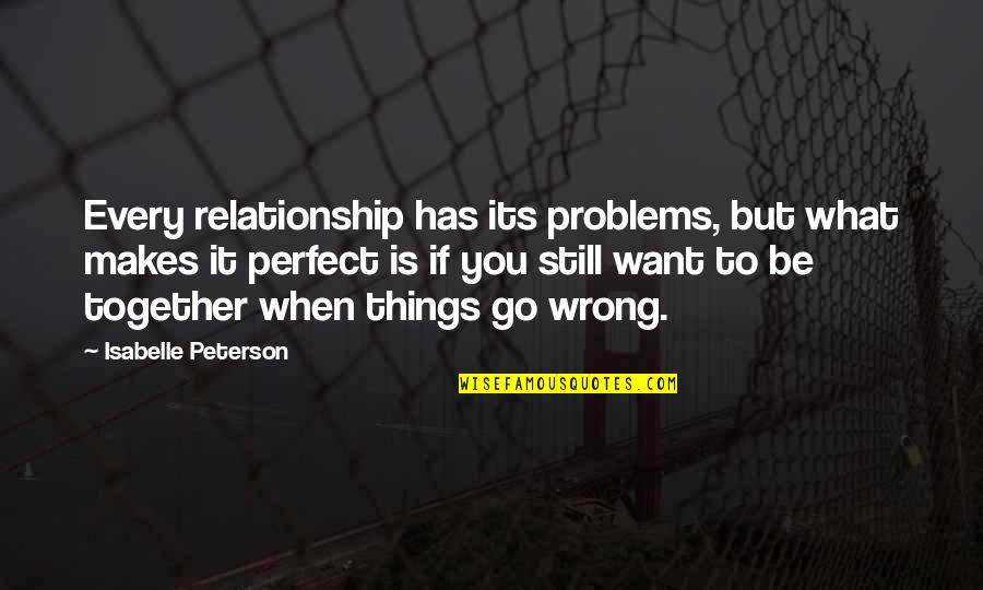 Likethin Quotes By Isabelle Peterson: Every relationship has its problems, but what makes