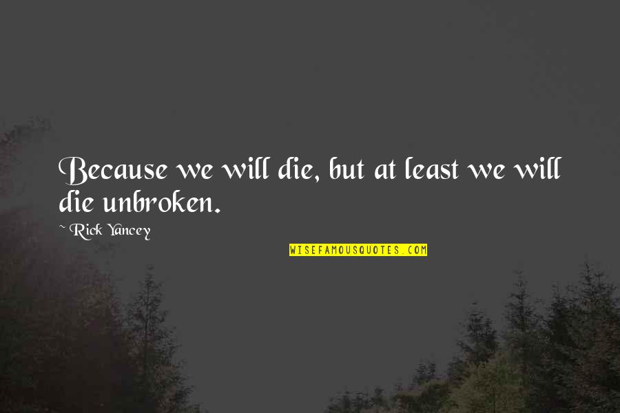 Likethin Quotes By Rick Yancey: Because we will die, but at least we