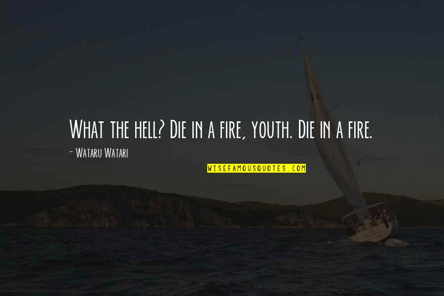 Likethin Quotes By Wataru Watari: What the hell? Die in a fire, youth.