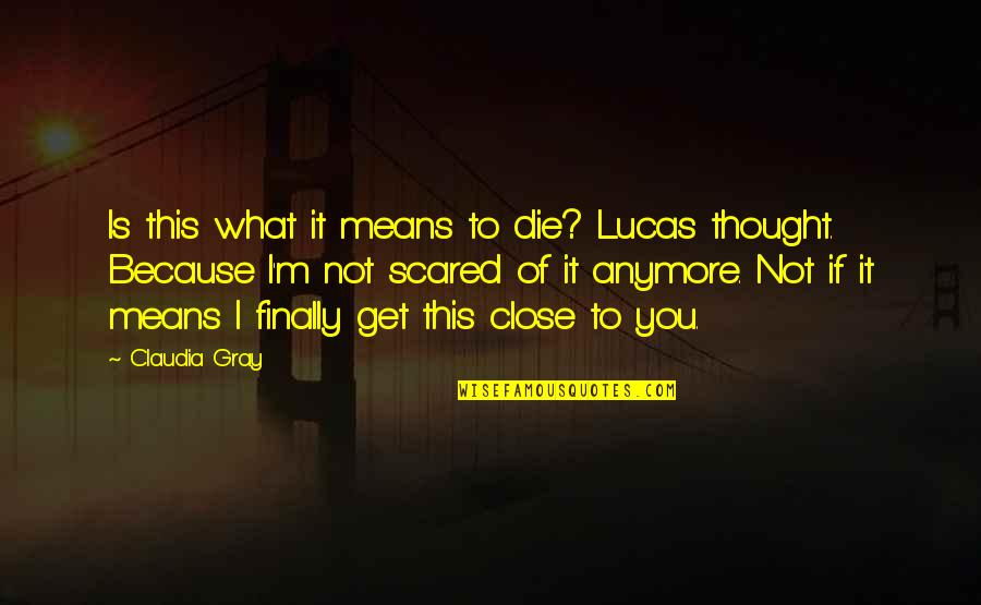 Liking Someone Too Good For You Quotes By Claudia Gray: Is this what it means to die? Lucas