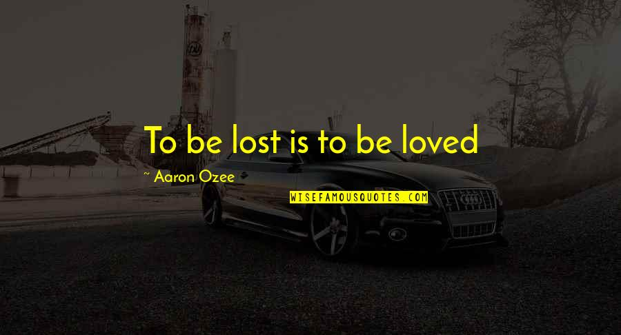 Liking Someone You Can Have Quotes By Aaron Ozee: To be lost is to be loved