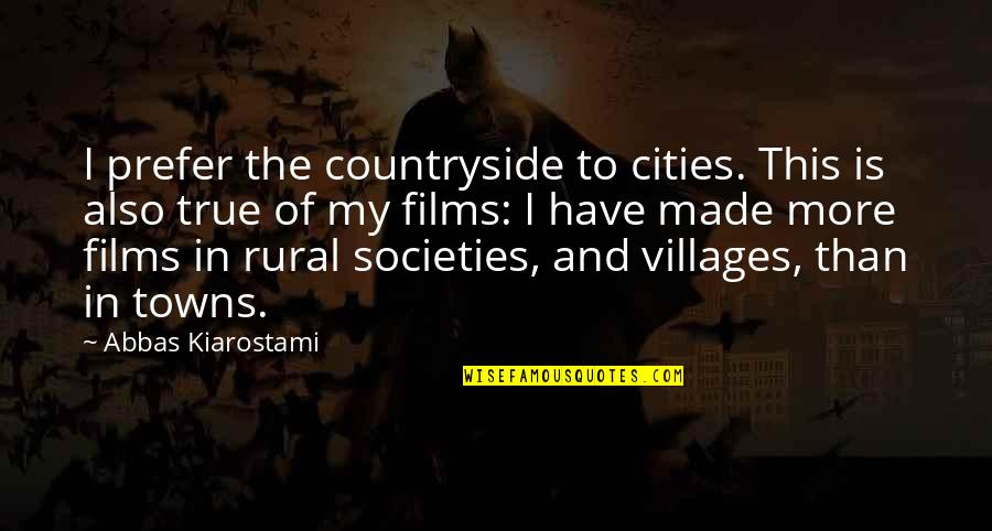 Liking Someone You Can Have Quotes By Abbas Kiarostami: I prefer the countryside to cities. This is
