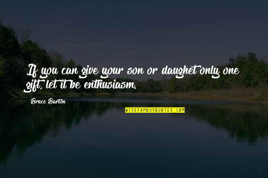 Liking Someone You Can Have Quotes By Bruce Barton: If you can give your son or daughet