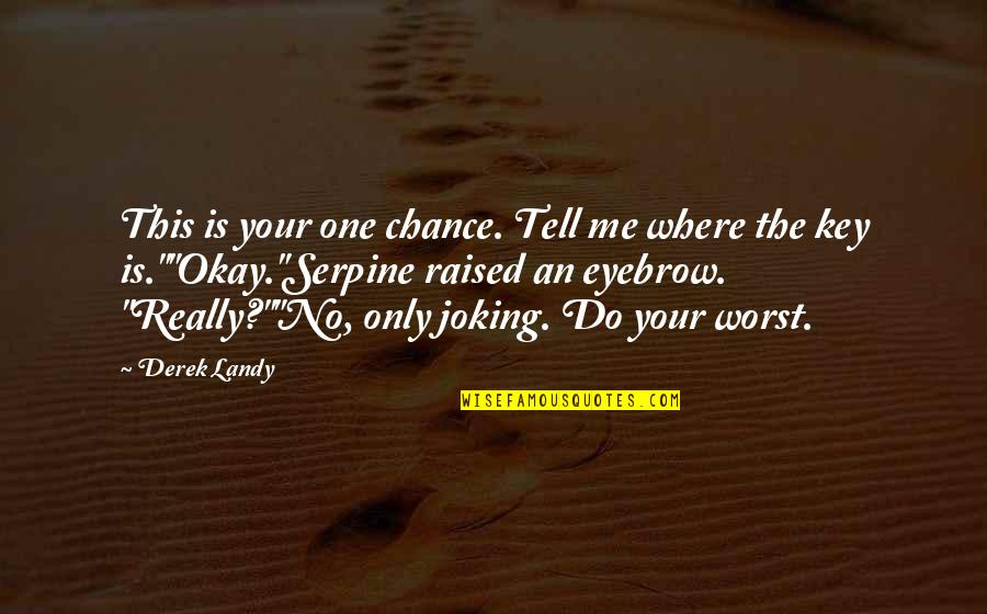 Liking Someone You Can Have Quotes By Derek Landy: This is your one chance. Tell me where