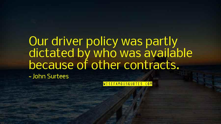 Liking Someone You Can Have Quotes By John Surtees: Our driver policy was partly dictated by who