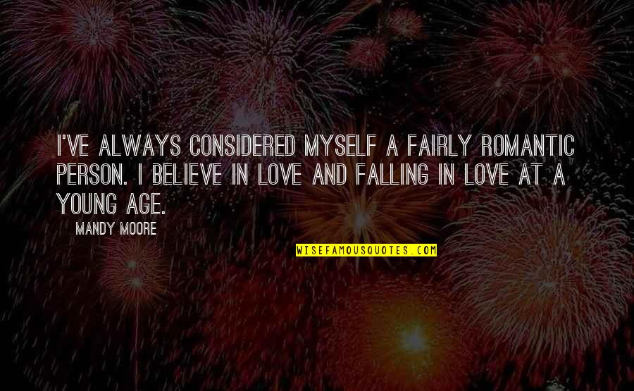 Liking Someone You Can Have Quotes By Mandy Moore: I've always considered myself a fairly romantic person.