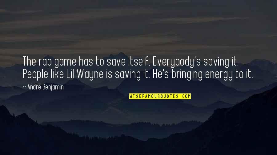 Lil B Quotes By Andre Benjamin: The rap game has to save itself. Everybody's