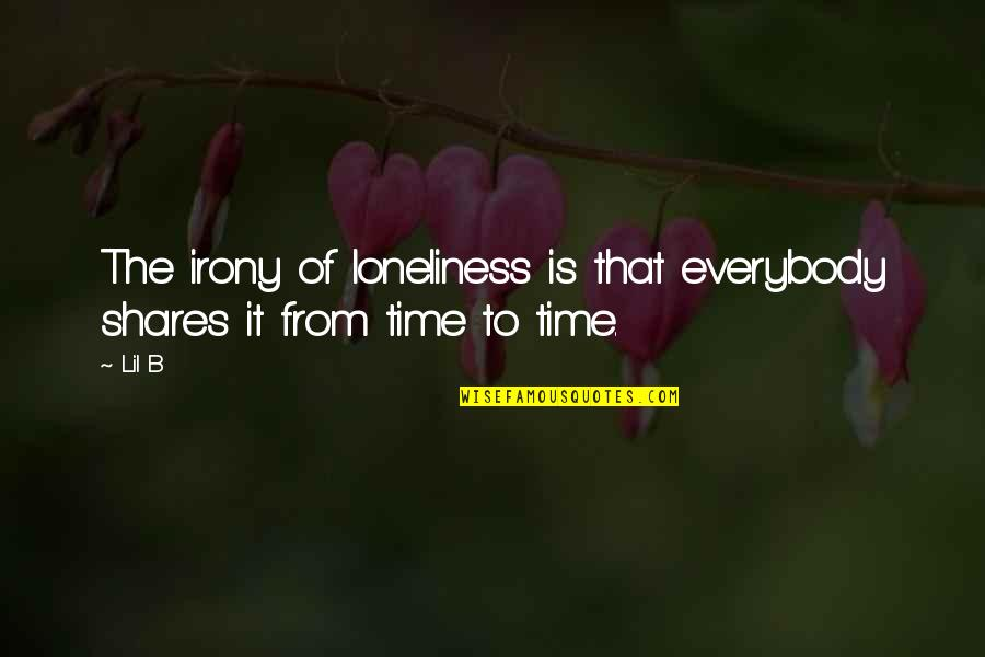 Lil B Quotes By Lil B: The irony of loneliness is that everybody shares