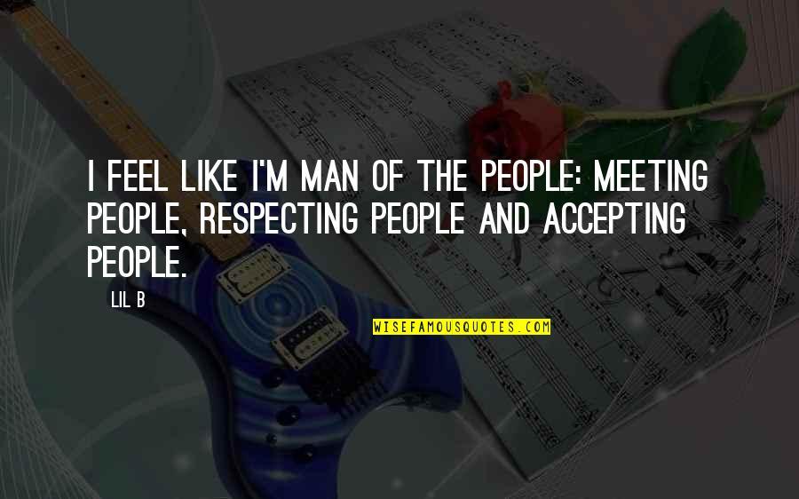 Lil B Quotes By Lil B: I feel like I'm man of the people: