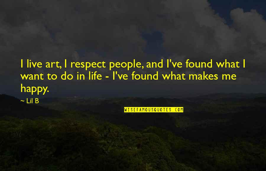 Lil B Quotes By Lil B: I live art, I respect people, and I've