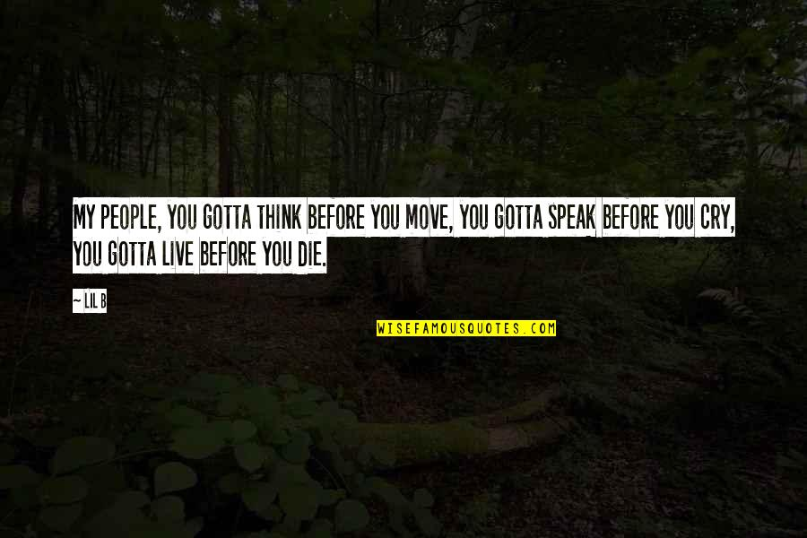 Lil B Quotes By Lil B: My people, you gotta think before you move,