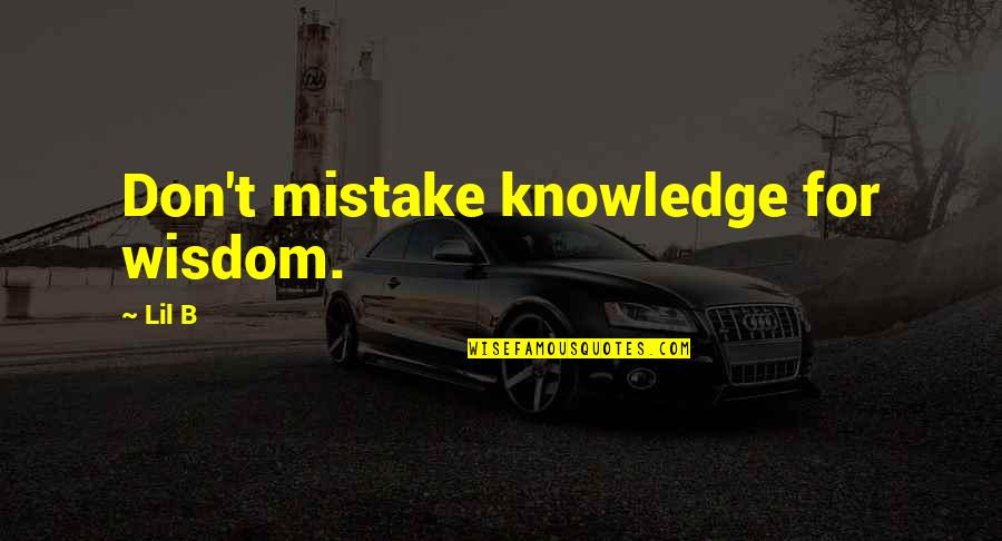 Lil B Quotes By Lil B: Don't mistake knowledge for wisdom.