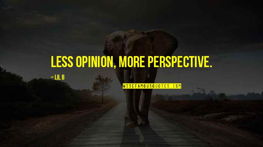Lil B Quotes By Lil B: Less opinion, more perspective.