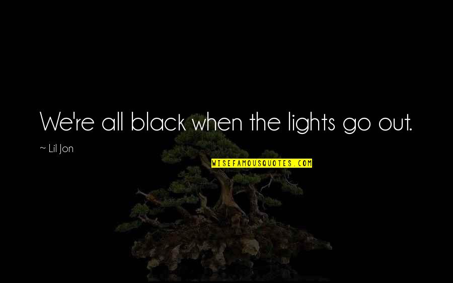 Lil B Quotes By Lil Jon: We're all black when the lights go out.
