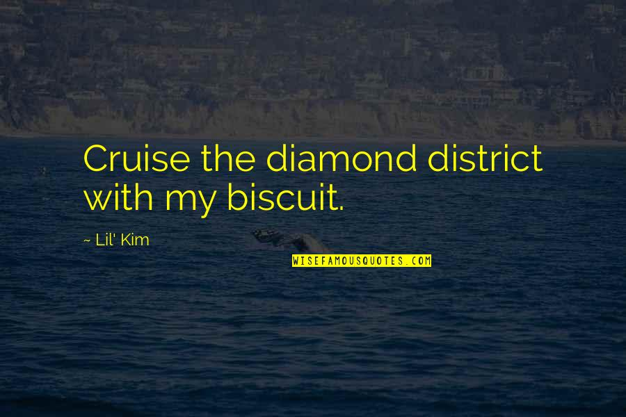 Lil B Quotes By Lil' Kim: Cruise the diamond district with my biscuit.