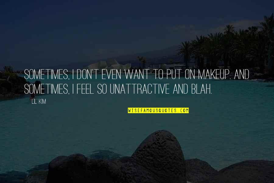Lil B Quotes By Lil' Kim: Sometimes, I don't even want to put on