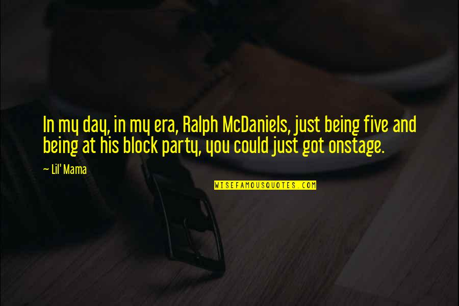 Lil B Quotes By Lil' Mama: In my day, in my era, Ralph McDaniels,