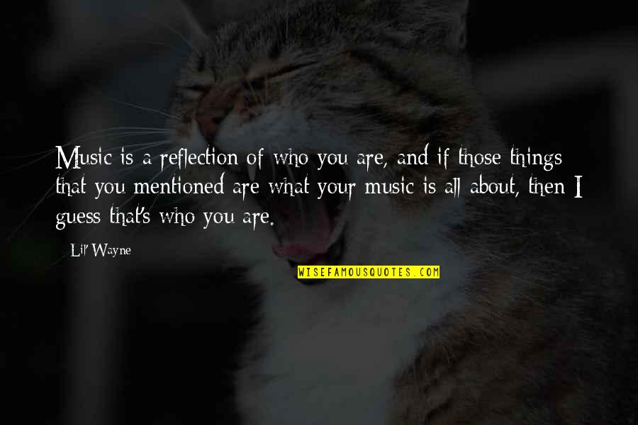 Lil B Quotes By Lil' Wayne: Music is a reflection of who you are,