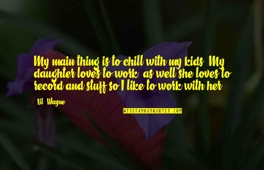 Lil B Quotes By Lil' Wayne: My main thing is to chill with my