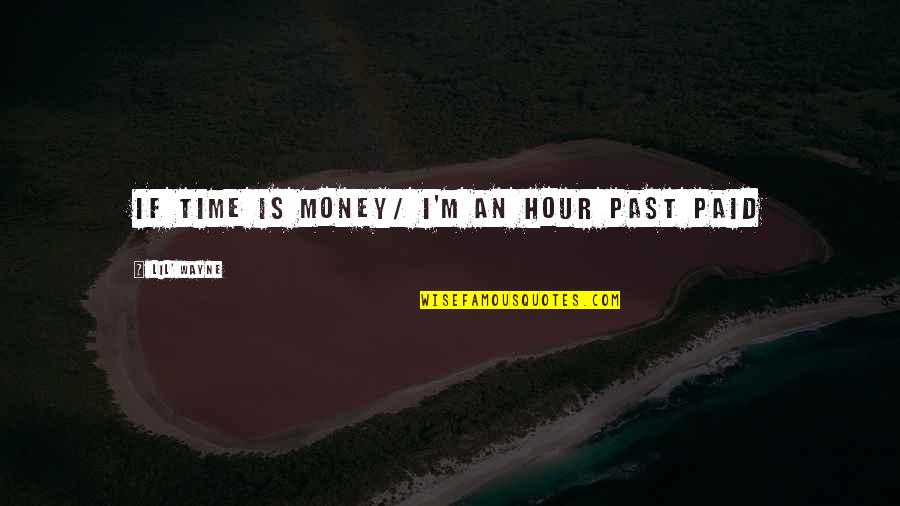 Lil B Quotes By Lil' Wayne: If time is money/ I'm an hour past
