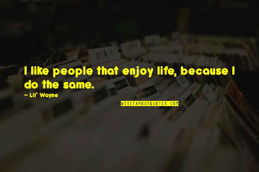Lil B Quotes By Lil' Wayne: I like people that enjoy life, because I