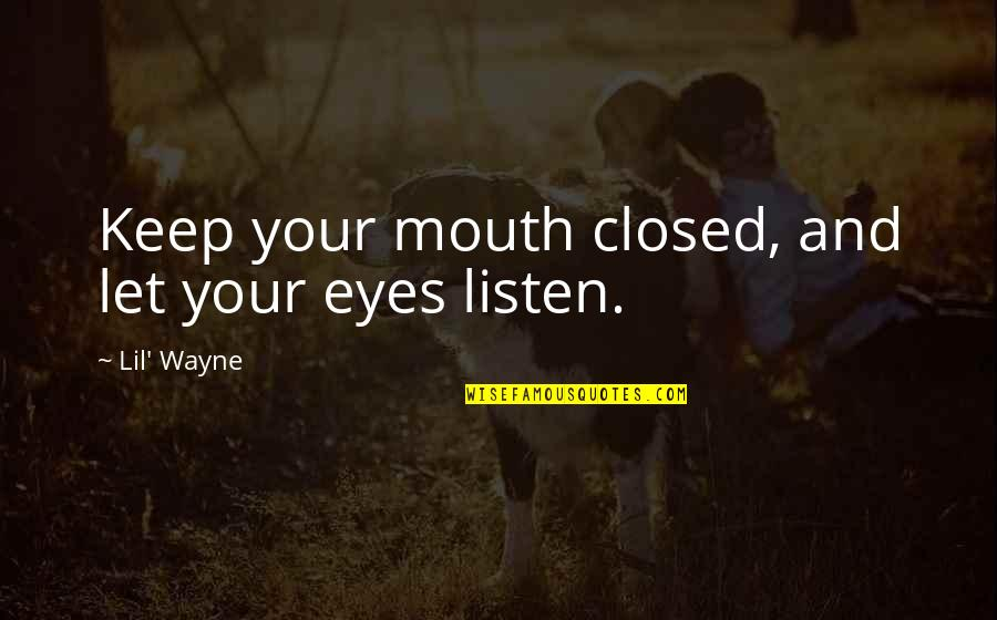 Lil B Quotes By Lil' Wayne: Keep your mouth closed, and let your eyes