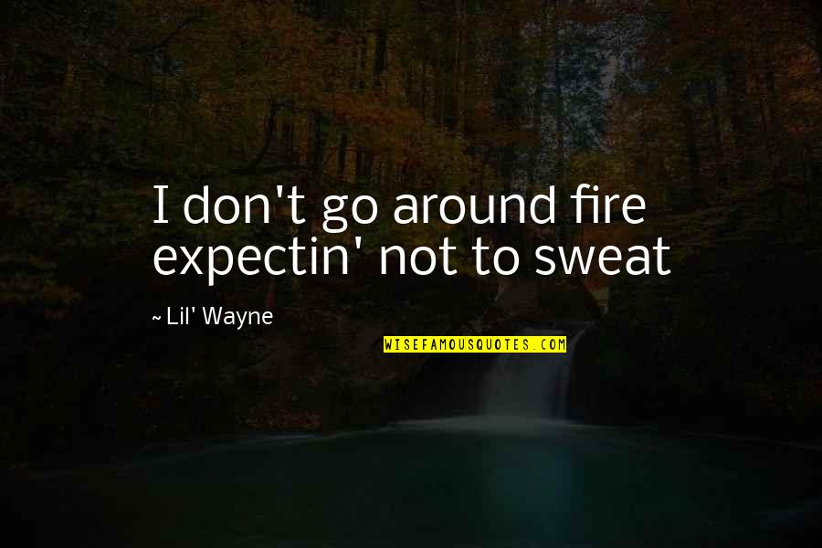 Lil B Quotes By Lil' Wayne: I don't go around fire expectin' not to