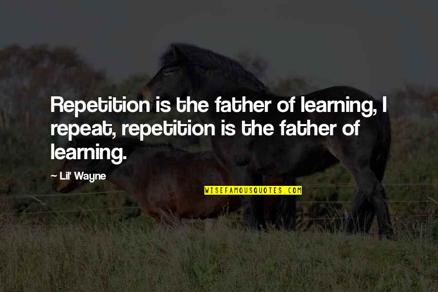 Lil B Quotes By Lil' Wayne: Repetition is the father of learning, I repeat,