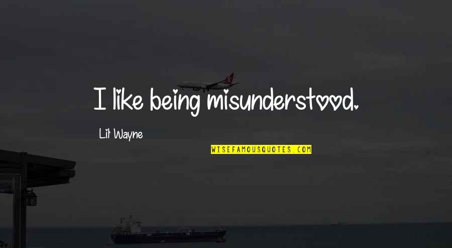 Lil B Quotes By Lil' Wayne: I like being misunderstood.