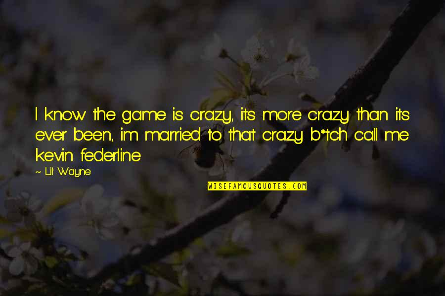 Lil B Quotes By Lil' Wayne: I know the game is crazy, its more