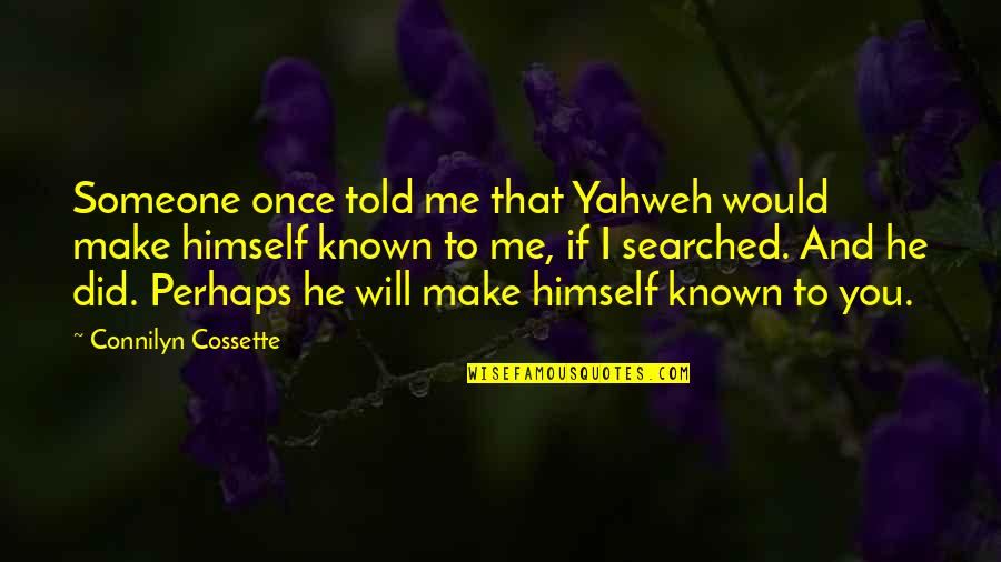 Lil Bro Love Quotes By Connilyn Cossette: Someone once told me that Yahweh would make
