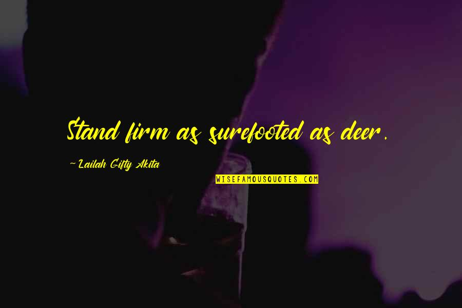 Lil Bro Love Quotes By Lailah Gifty Akita: Stand firm as surefooted as deer.
