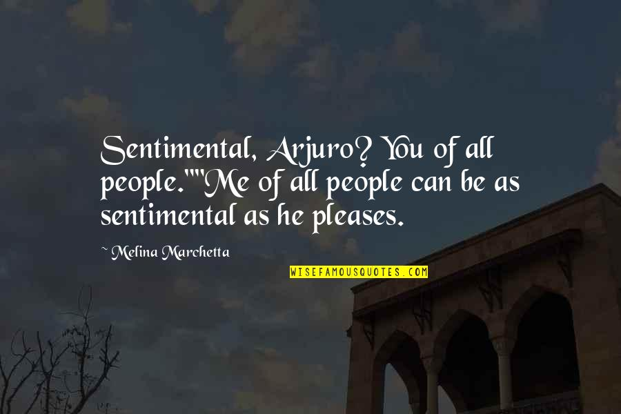 """Lil Bro Love Quotes By Melina Marchetta: Sentimental, Arjuro? You of all people.""""""""Me of all"""