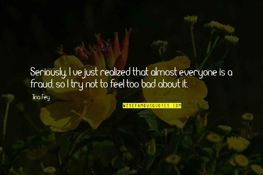 Lil Bro Love Quotes By Tina Fey: Seriously, I've just realized that almost everyone is