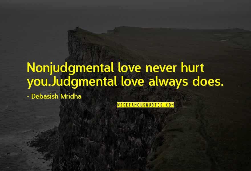 Lil Kim You Got Served Quotes By Debasish Mridha: Nonjudgmental love never hurt you.Judgmental love always does.