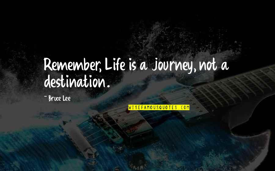 Lil Reese Rap Quotes By Bruce Lee: Remember, Life is a journey, not a destination.