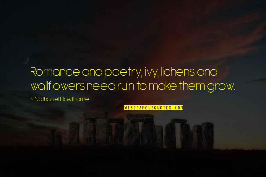 Lil Reese Rap Quotes By Nathaniel Hawthorne: Romance and poetry, ivy, lichens and wallflowers need