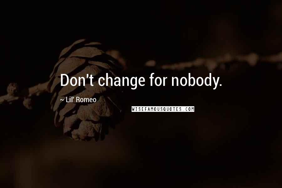 Lil' Romeo quotes: Don't change for nobody.