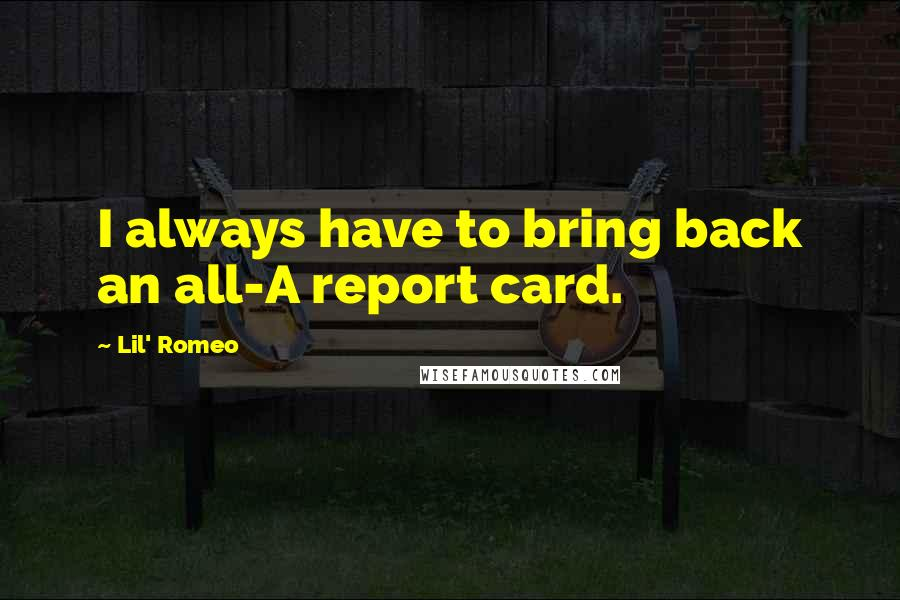 Lil' Romeo quotes: I always have to bring back an all-A report card.