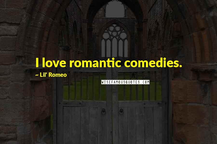 Lil' Romeo quotes: I love romantic comedies.
