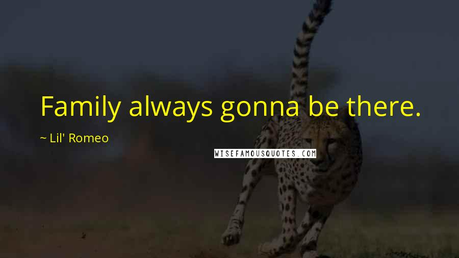 Lil' Romeo quotes: Family always gonna be there.