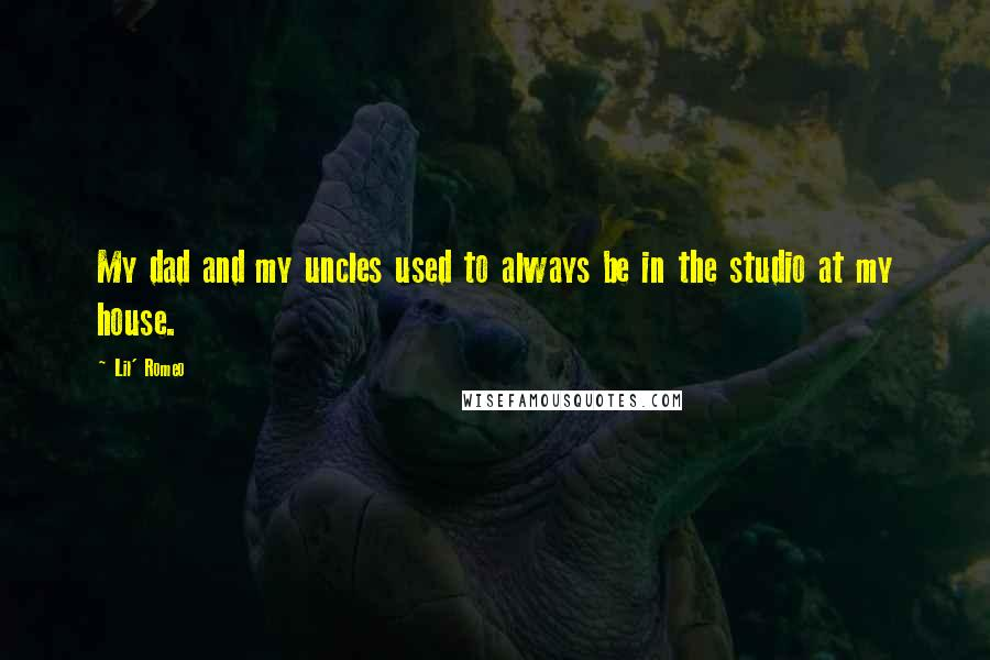 Lil' Romeo quotes: My dad and my uncles used to always be in the studio at my house.