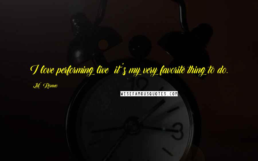 Lil' Romeo quotes: I love performing live: it's my very favorite thing to do.