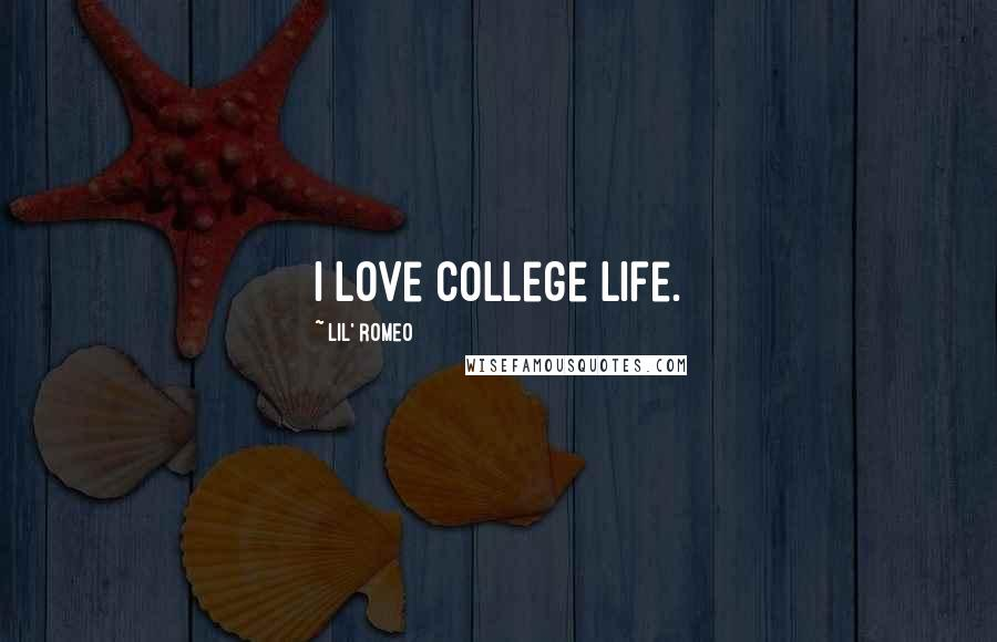 Lil' Romeo quotes: I love college life.
